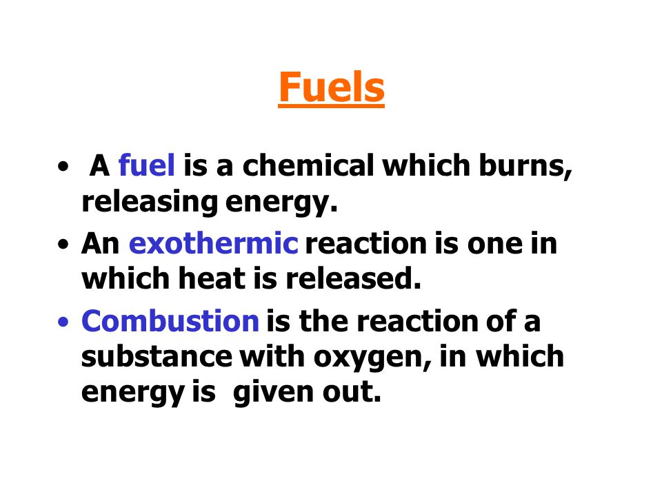 Fuels A fuel is a chemical which burns, releasing energy.