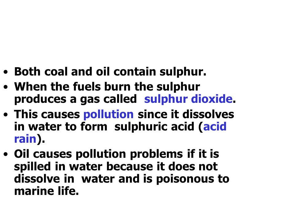 Both coal and oil contain sulphur.