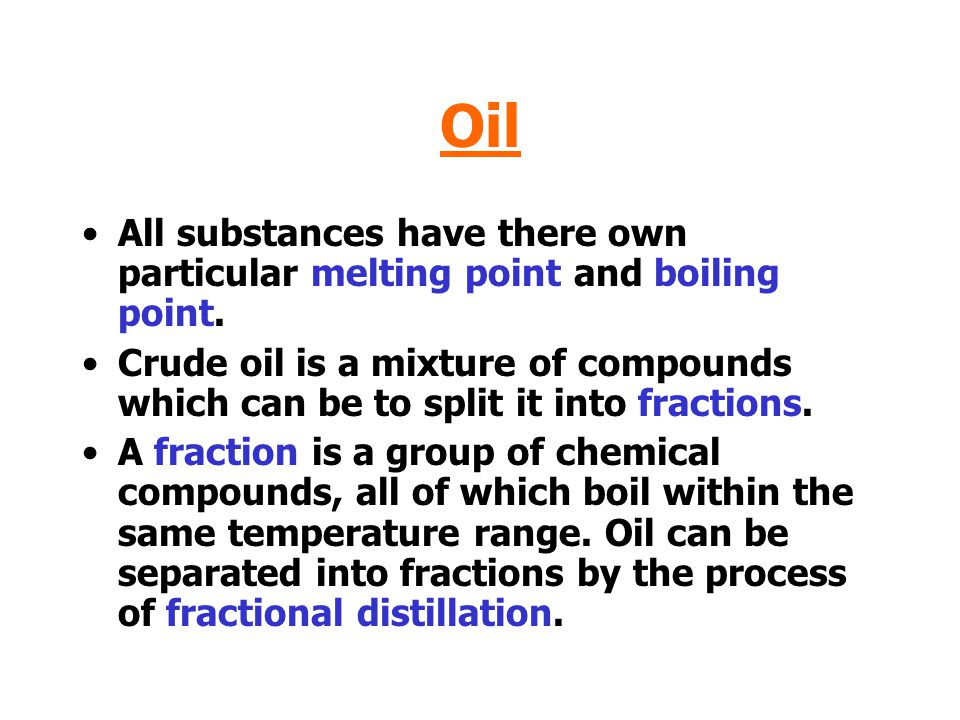 Oil All substances have there own particular melting point and boiling point.