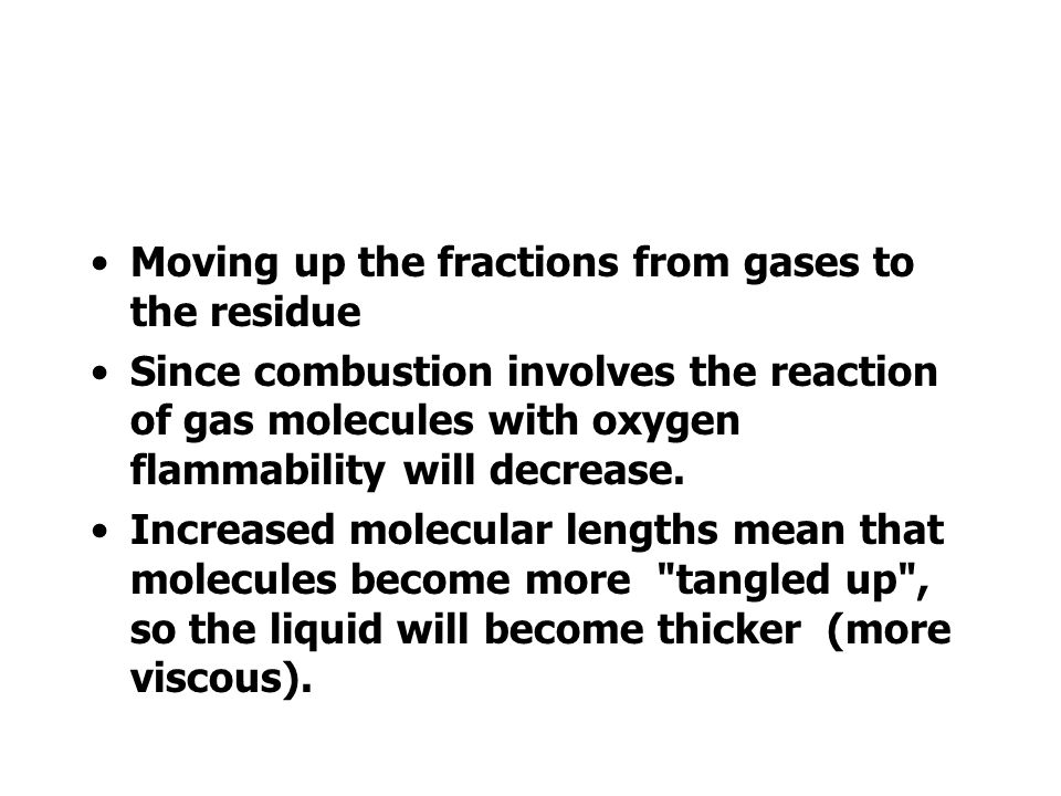 Moving up the fractions from gases to the residue