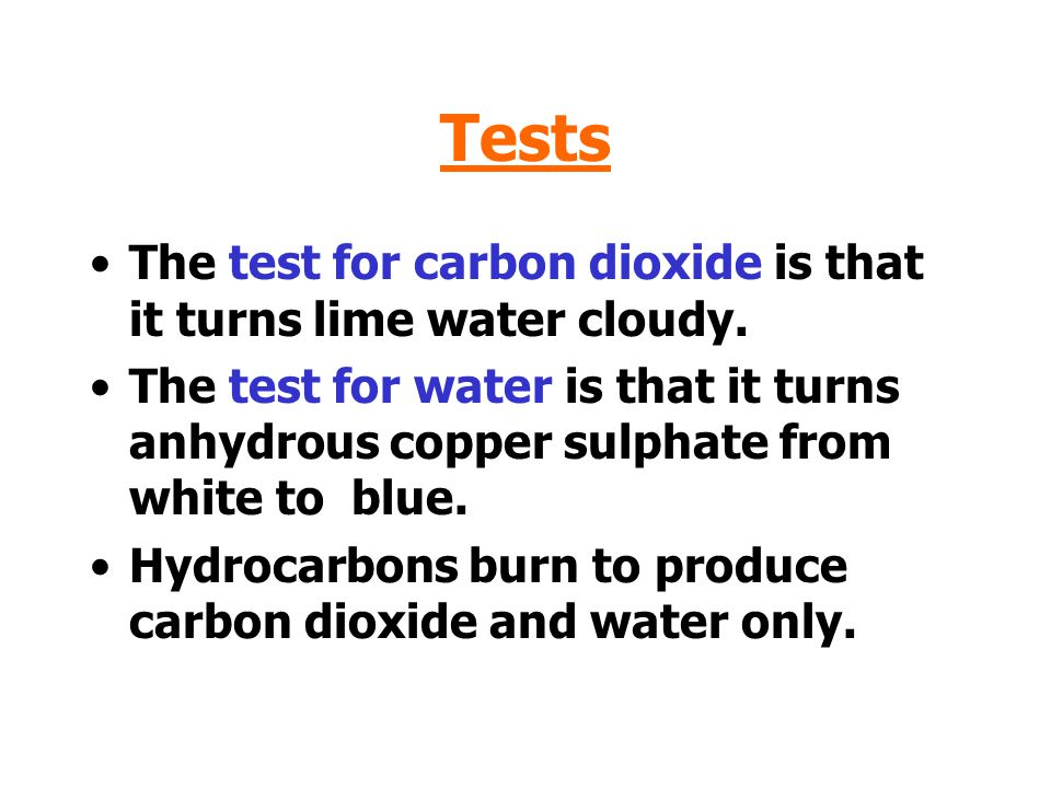 Tests The test for carbon dioxide is that it turns lime water cloudy.