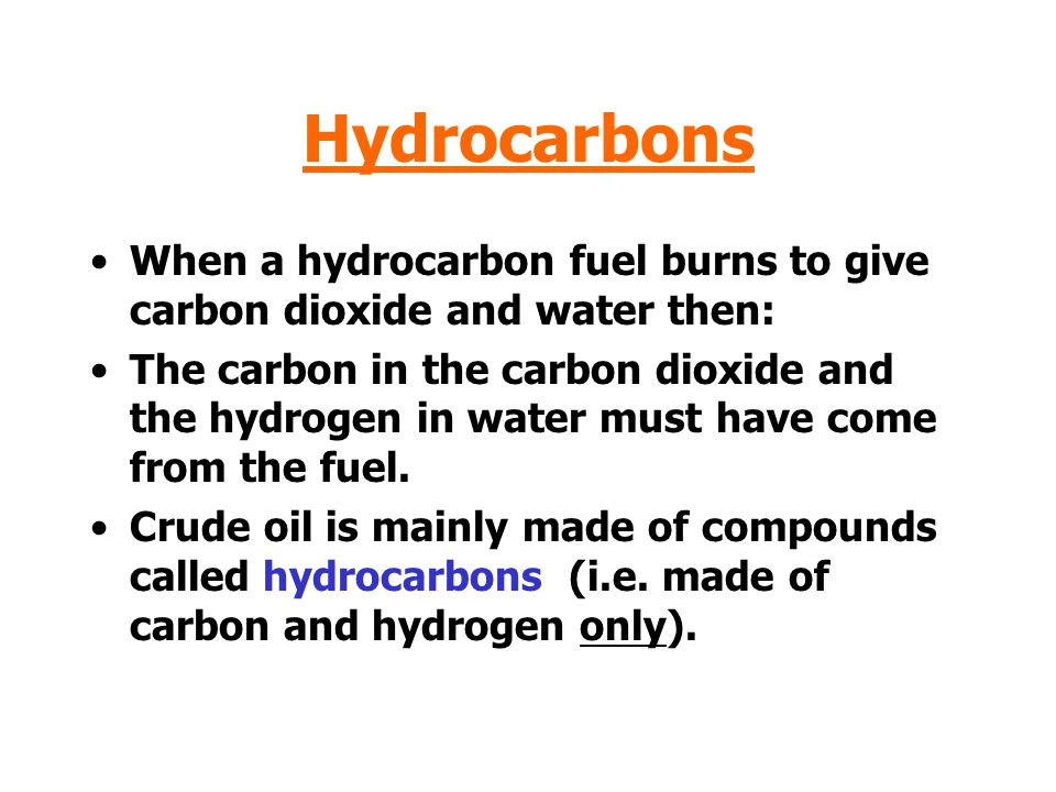 Hydrocarbons When a hydrocarbon fuel burns to give carbon dioxide and water then: