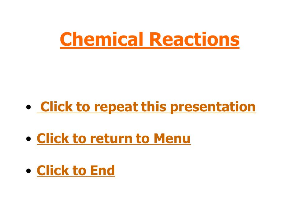 Chemical Reactions Click to repeat this presentation