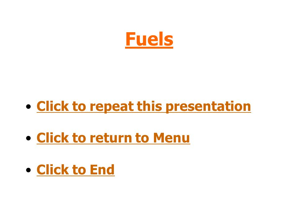 Fuels Click to repeat this presentation Click to return to Menu