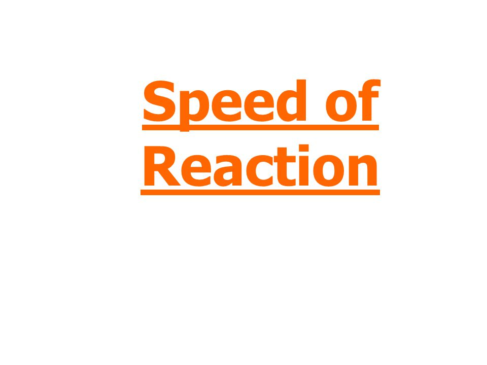 Speed of Reaction