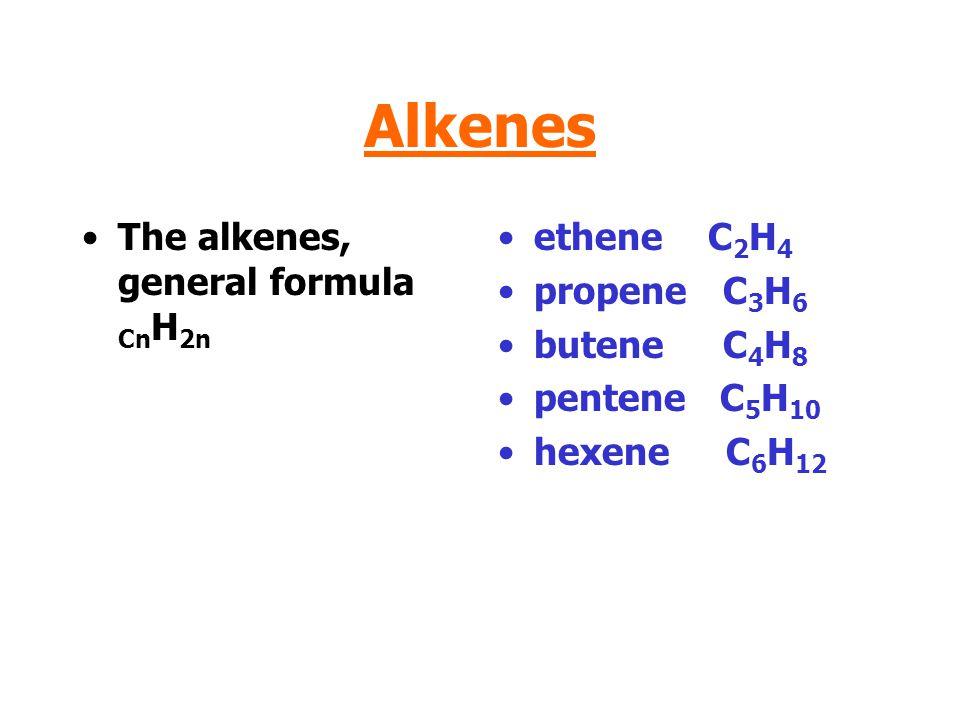 Alkenes The alkenes, general formula CnH2n ethene C2H4 propene C3H6