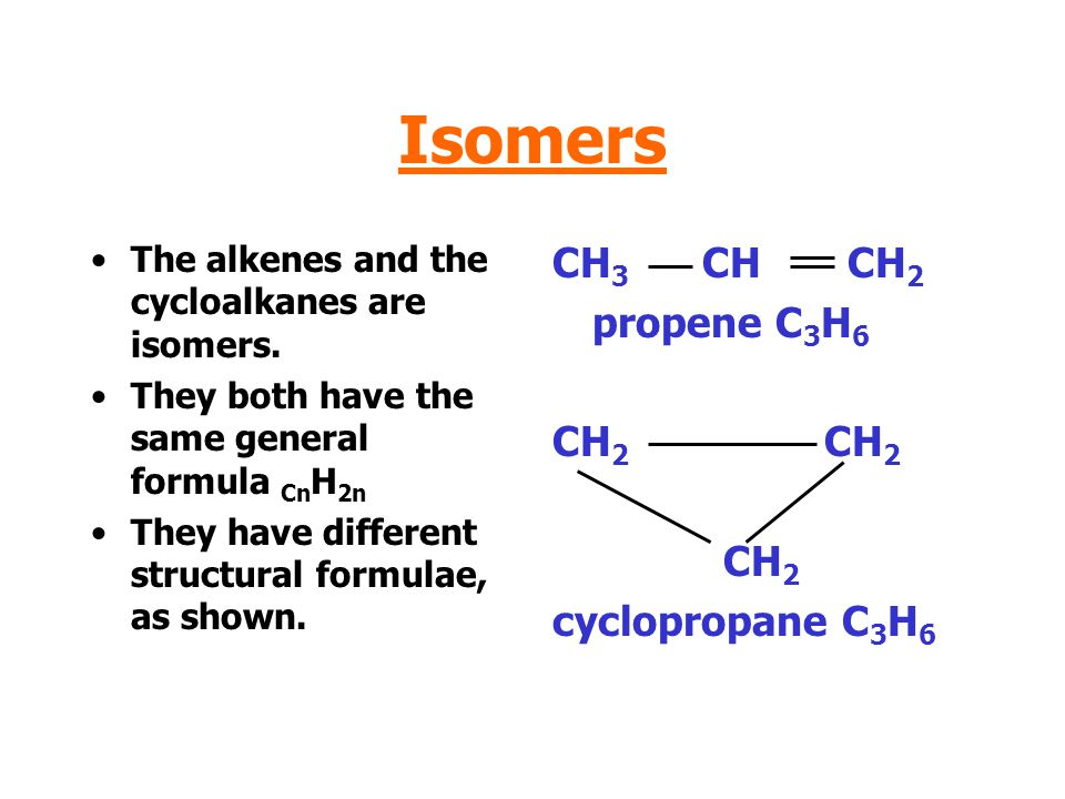 Isomers CH3 CH CH2 propene C3H6 CH2 CH2 CH2 cyclopropane C3H6