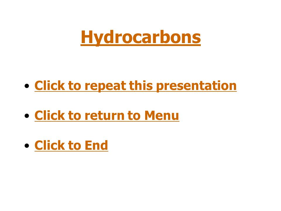 Hydrocarbons Click to repeat this presentation Click to return to Menu