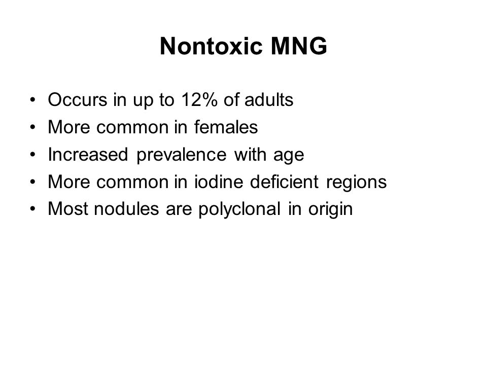 Nontoxic MNG Occurs in up to 12% of adults More common in females