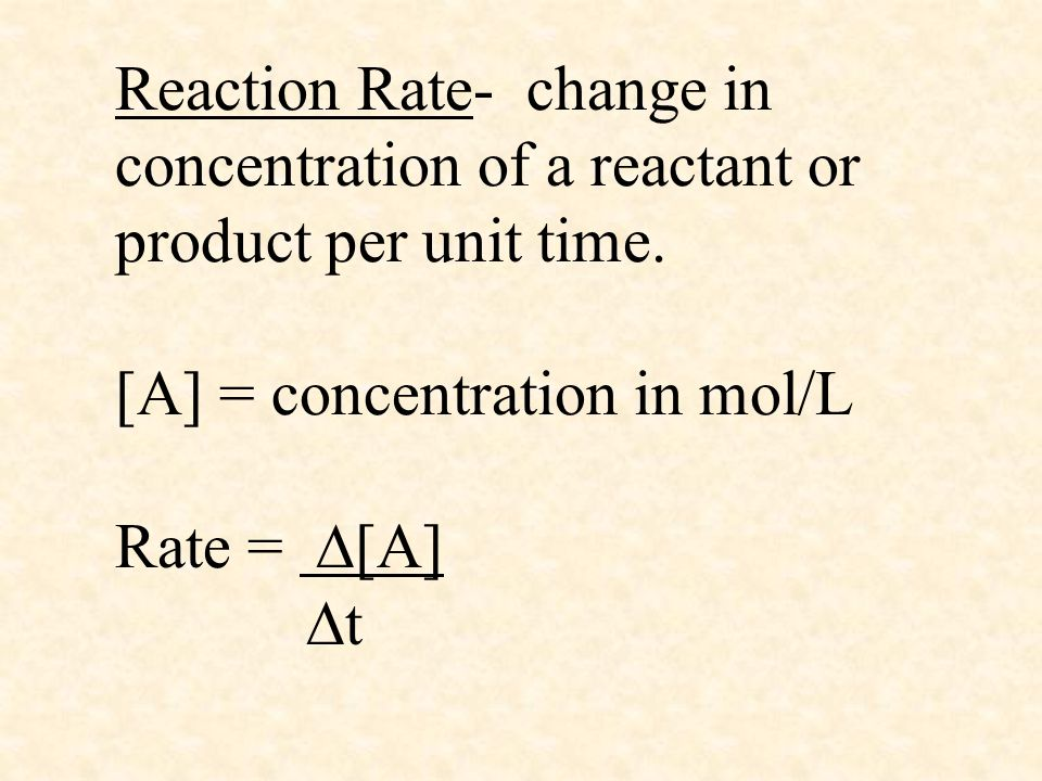 Reaction Rate- change in concentration of a reactant or product per unit time.