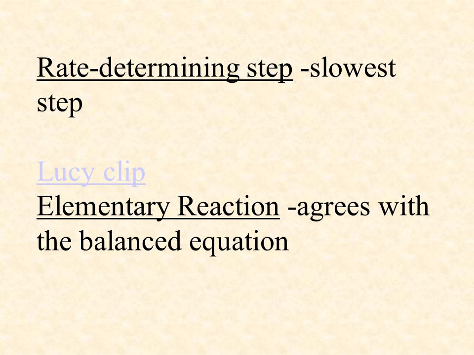 Rate-determining step -slowest step Lucy clip Elementary Reaction -agrees with the balanced equation