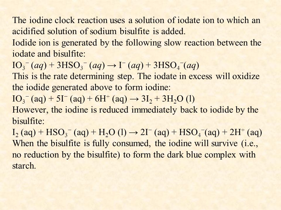 The iodine clock reaction uses a solution of iodate ion to which an acidified solution of sodium bisulfite is added.