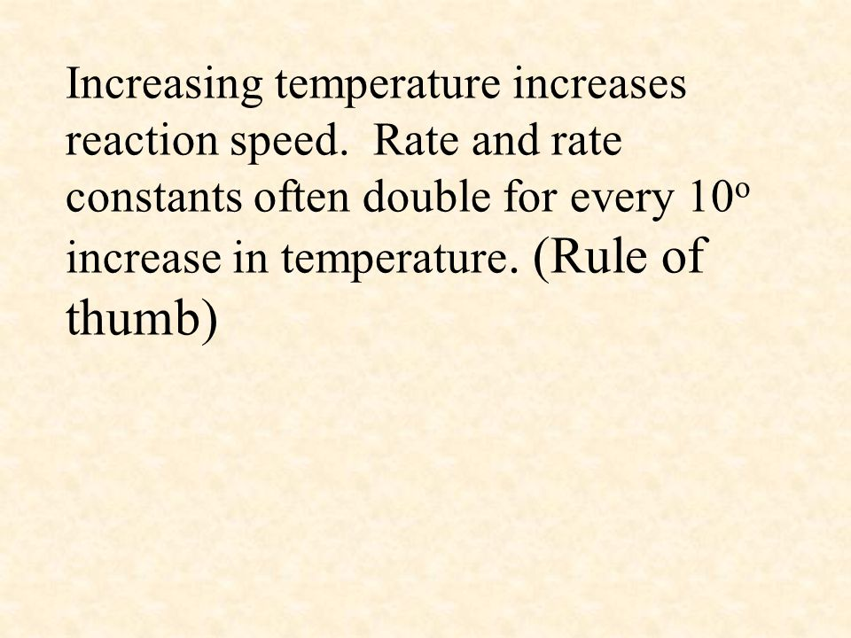 Increasing temperature increases reaction speed