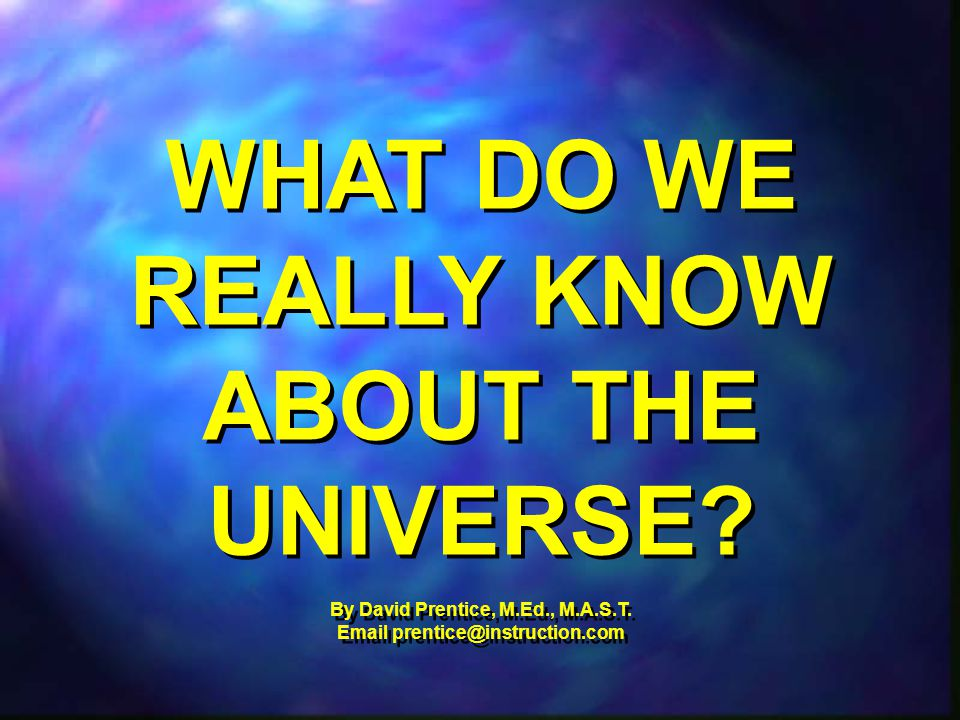 WHAT DO WE REALLY KNOW ABOUT THE UNIVERSE