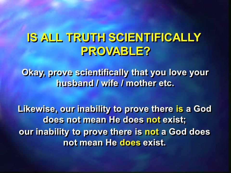 IS ALL TRUTH SCIENTIFICALLY PROVABLE