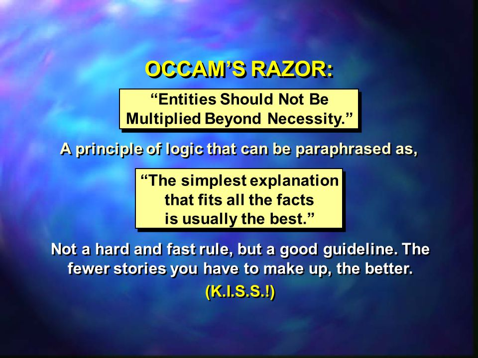 OCCAM'S RAZOR: Entities Should Not Be Multiplied Beyond Necessity.