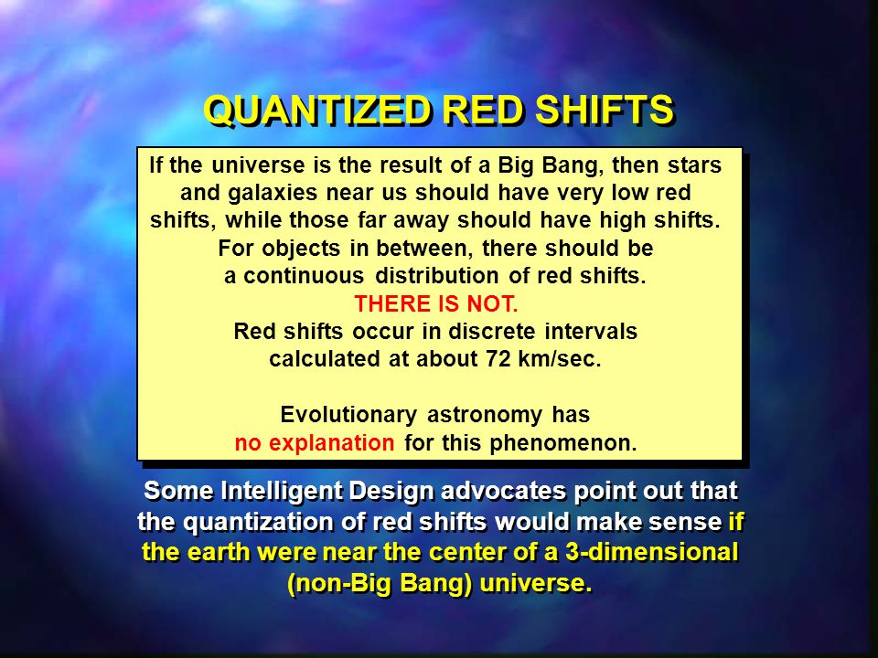 QUANTIZED RED SHIFTS If the universe is the result of a Big Bang, then stars. and galaxies near us should have very low red.