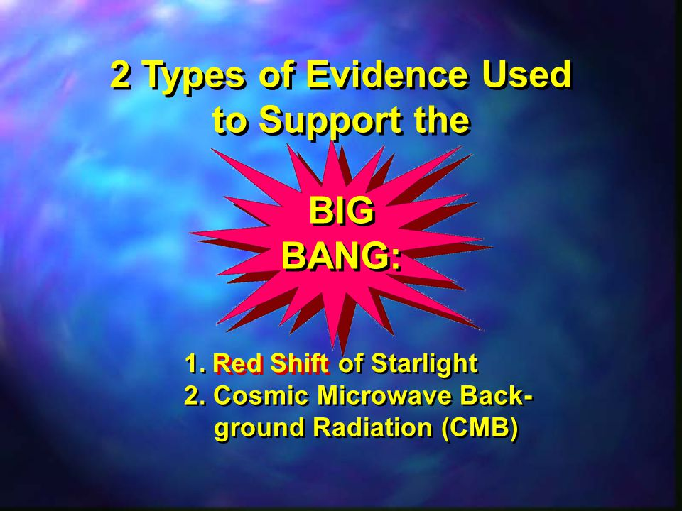 2 Types of Evidence Used to Support the BIG BANG: