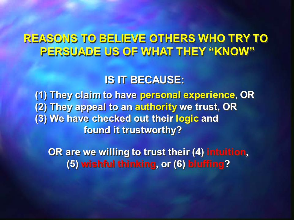 REASONS TO BELIEVE OTHERS WHO TRY TO PERSUADE US OF WHAT THEY KNOW