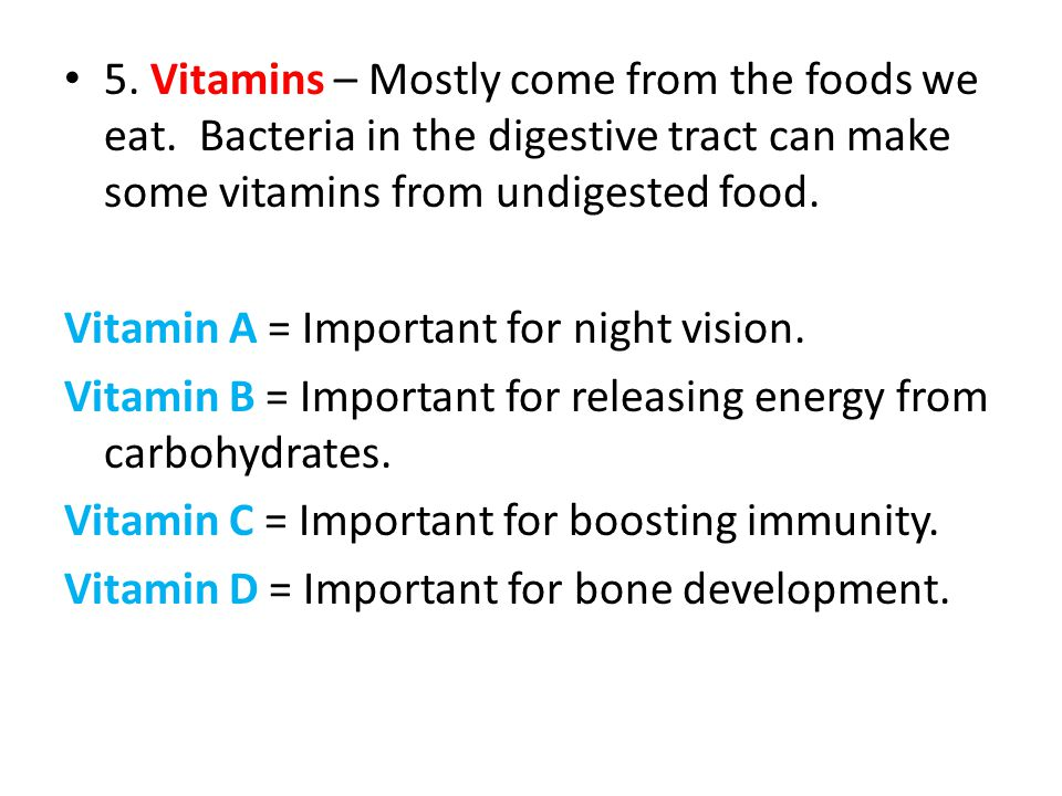 5. Vitamins – Mostly come from the foods we eat