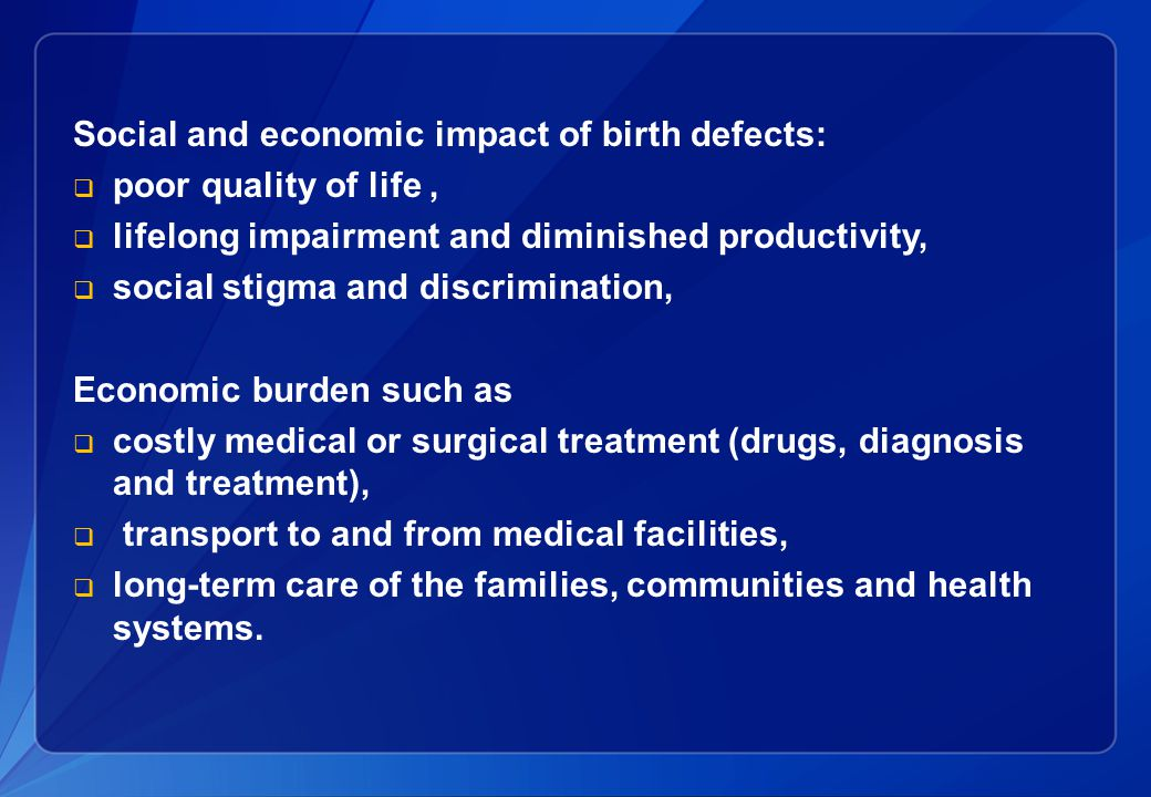 Several thousand different birth defects have been identified.