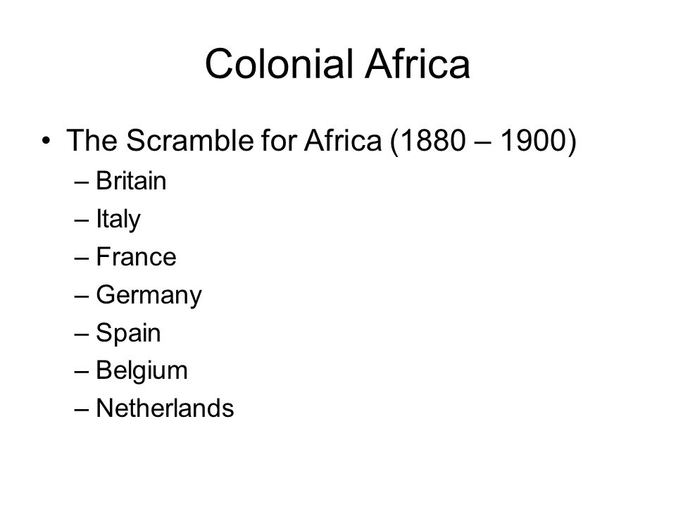 Colonial Africa The Scramble for Africa (1880 – 1900) Britain Italy