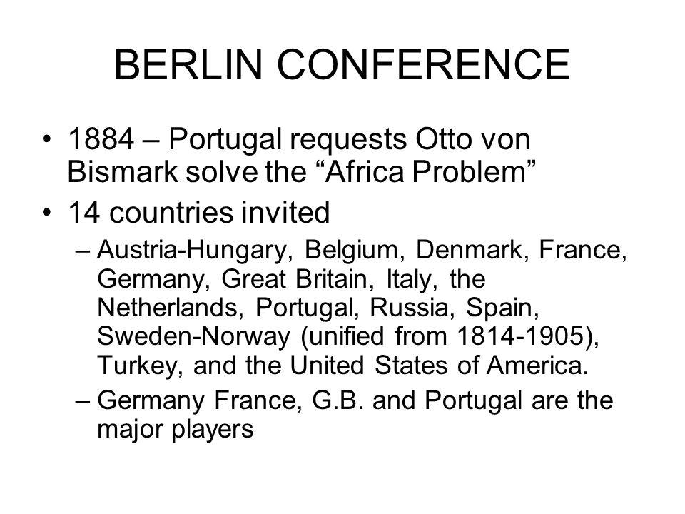 BERLIN CONFERENCE 1884 – Portugal requests Otto von Bismark solve the Africa Problem 14 countries invited.