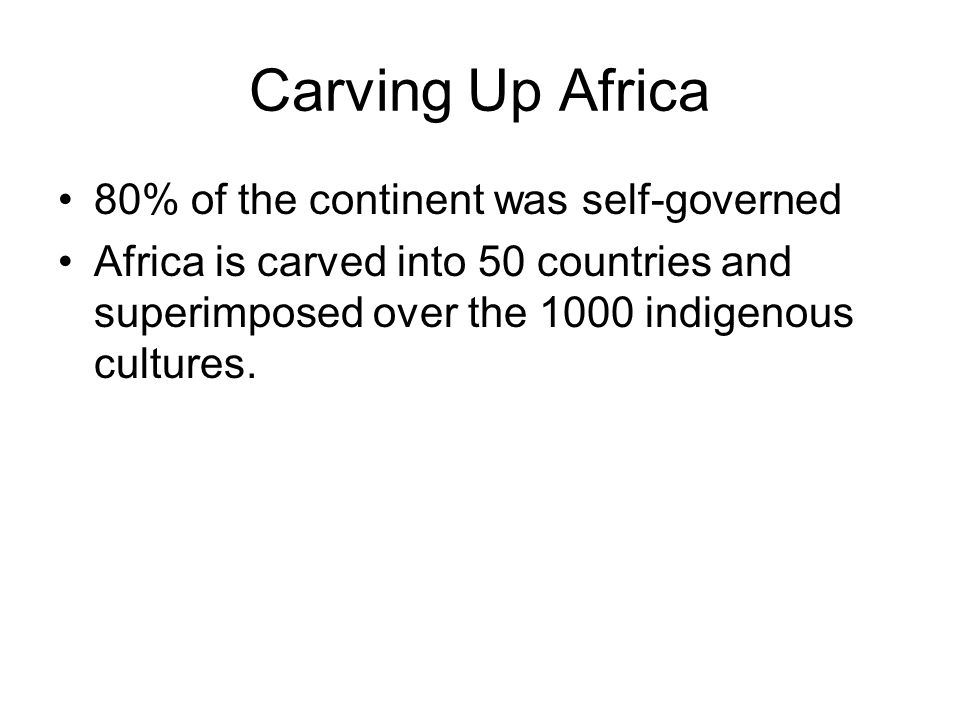 Carving Up Africa 80% of the continent was self-governed