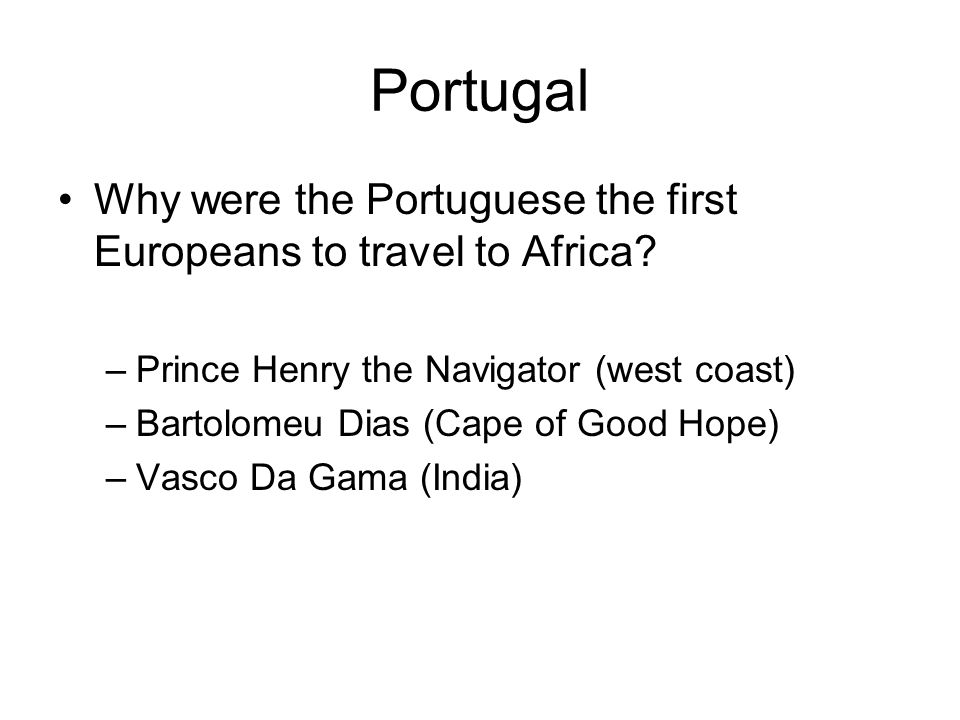 Portugal Why were the Portuguese the first Europeans to travel to Africa Prince Henry the Navigator (west coast)
