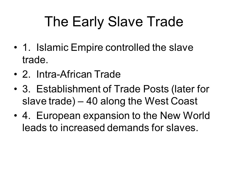 The Early Slave Trade 1. Islamic Empire controlled the slave trade.