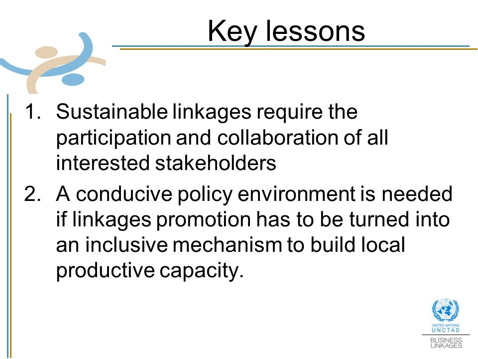 Key lessons Sustainable linkages require the participation and collaboration of all interested stakeholders.