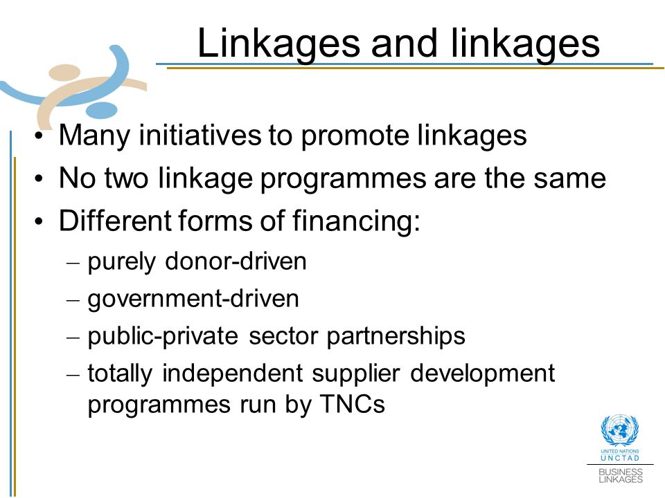 Linkages and linkages Many initiatives to promote linkages