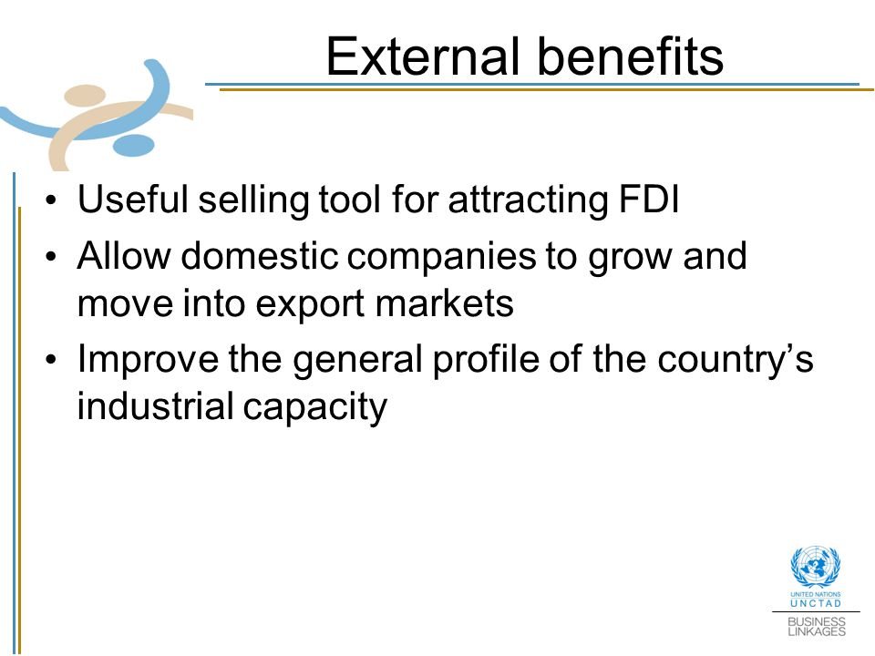 External benefits Useful selling tool for attracting FDI