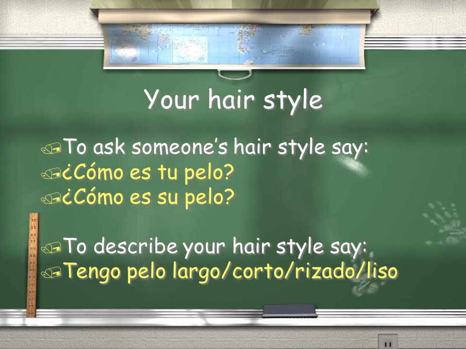 Your hair style To ask someone's hair style say: ¿Cómo es tu pelo
