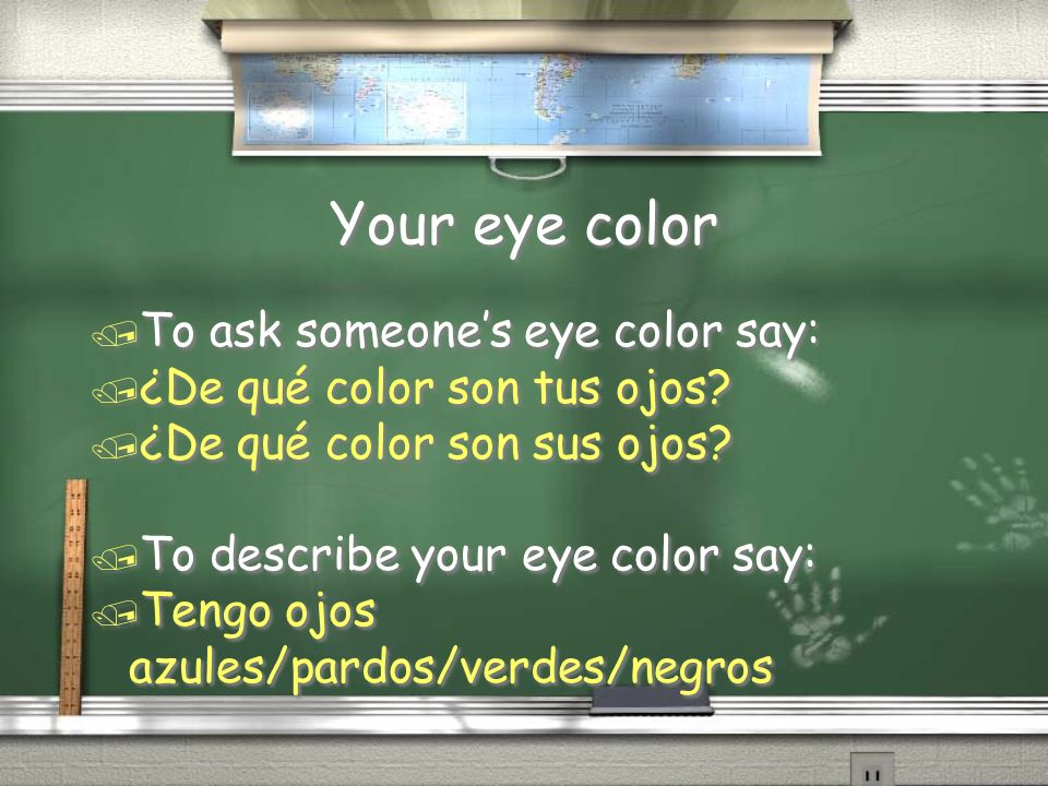 Your eye color To ask someone's eye color say: