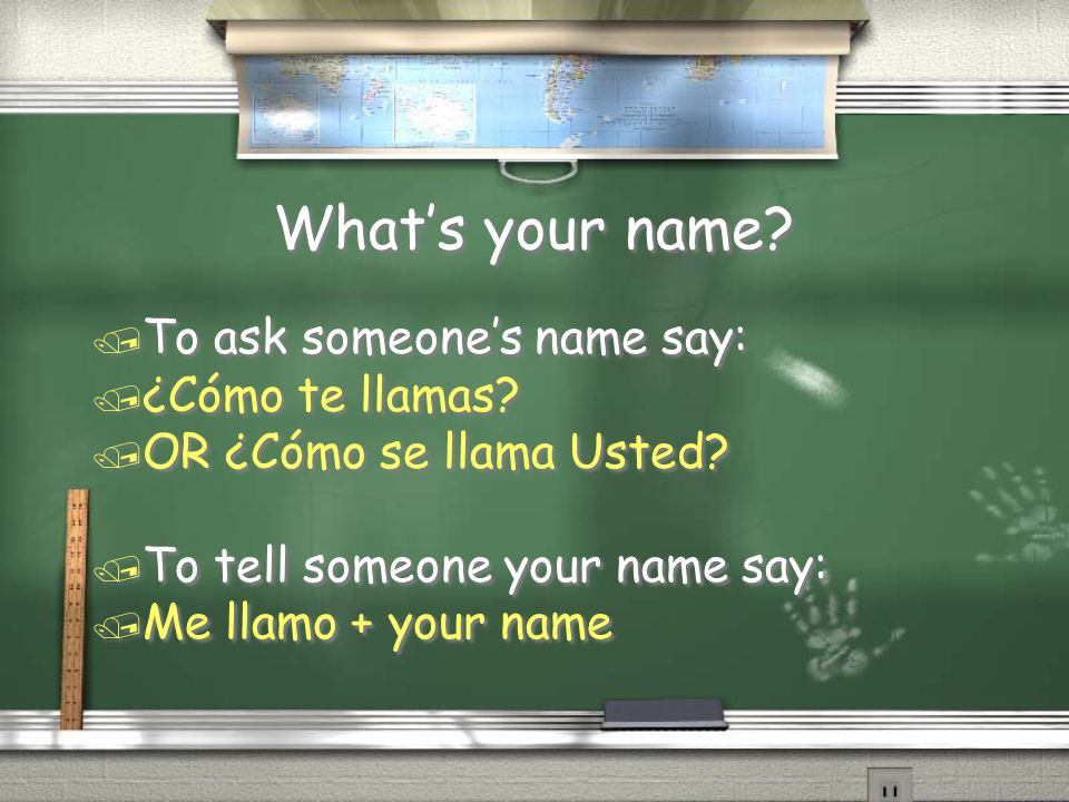 What's your name To ask someone's name say: ¿Cómo te llamas