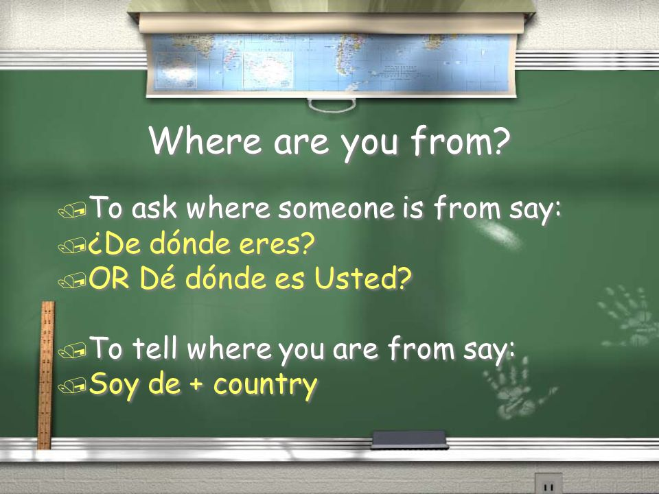 Where are you from To ask where someone is from say: ¿De dónde eres