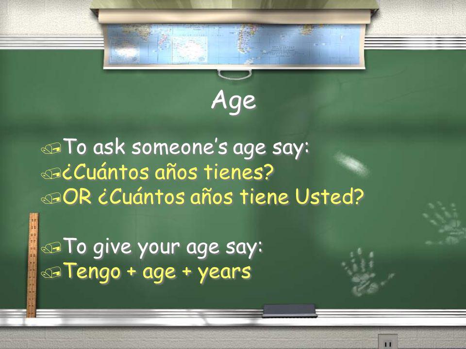 Age To ask someone's age say: ¿Cuántos años tienes