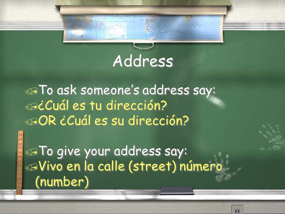 Address To ask someone's address say: ¿Cuál es tu dirección