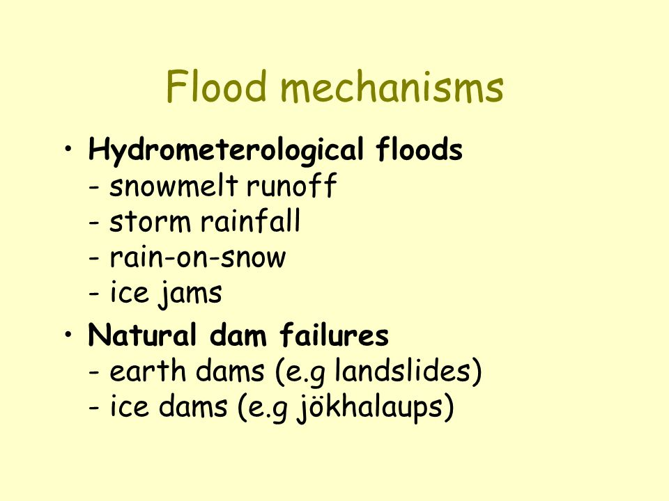 Flood mechanisms Hydrometerological floods - snowmelt runoff - storm rainfall - rain-on-snow - ice jams.