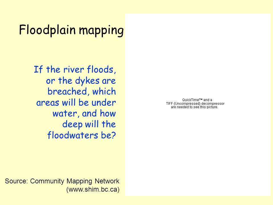 Floodplain mapping If the river floods, or the dykes are breached, which areas will be under water, and how deep will the floodwaters be