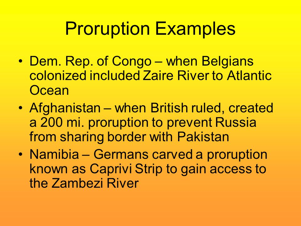 Proruption Examples Dem. Rep. of Congo – when Belgians colonized included Zaire River to Atlantic Ocean.