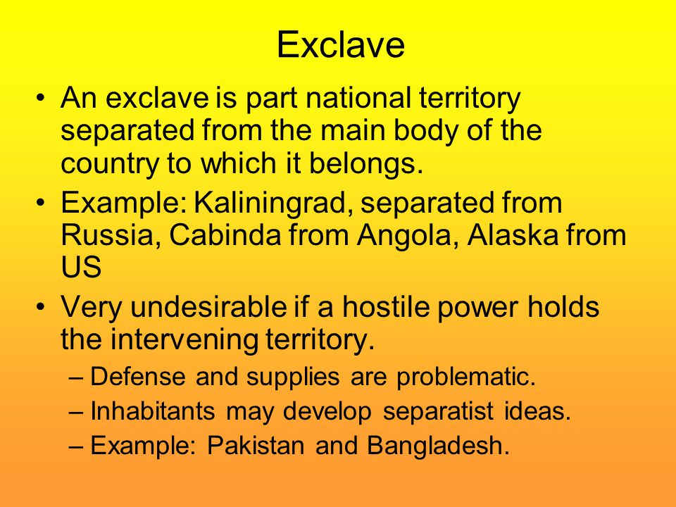 Exclave An exclave is part national territory separated from the main body of the country to which it belongs.