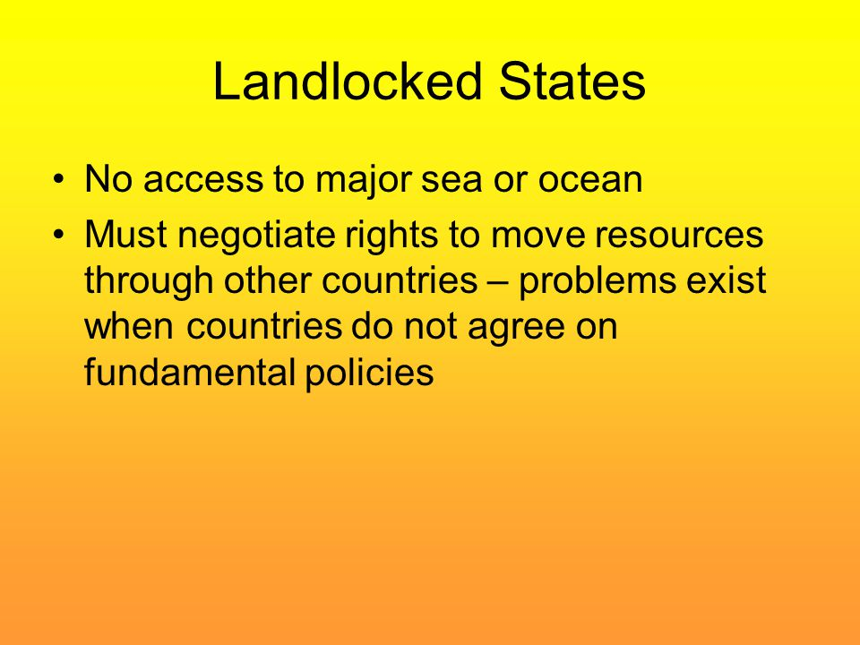 Landlocked States No access to major sea or ocean