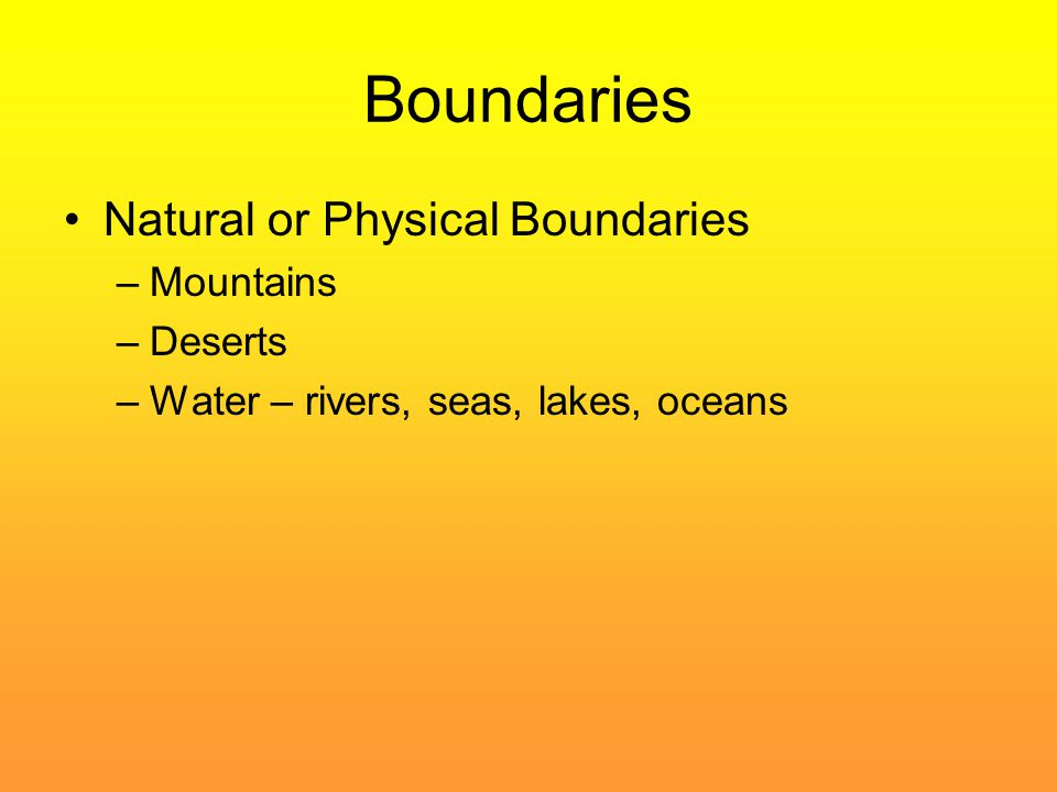 Boundaries Natural or Physical Boundaries Mountains Deserts