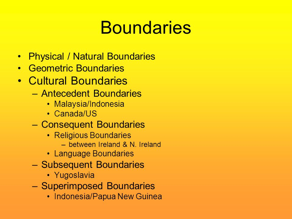 Boundaries Cultural Boundaries Physical / Natural Boundaries