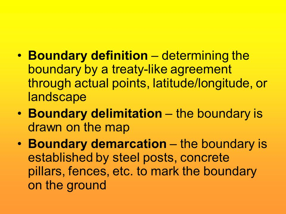 Boundary definition – determining the boundary by a treaty-like agreement through actual points, latitude/longitude, or landscape