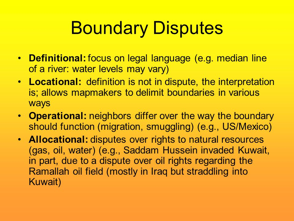 Boundary Disputes Definitional: focus on legal language (e.g. median line of a river: water levels may vary)