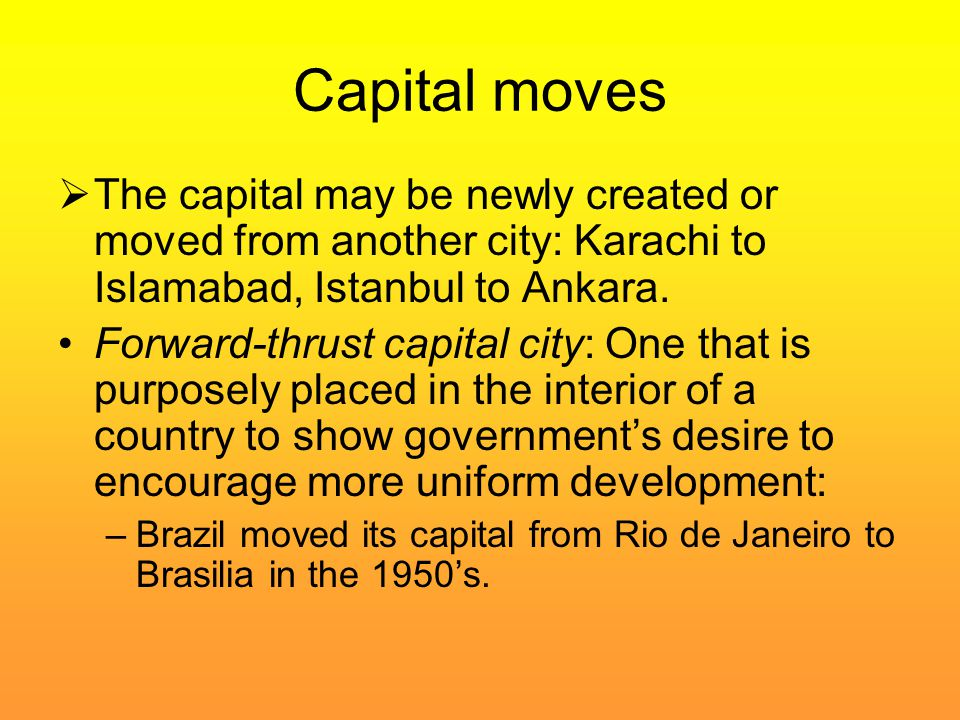 Capital moves The capital may be newly created or moved from another city: Karachi to Islamabad, Istanbul to Ankara.
