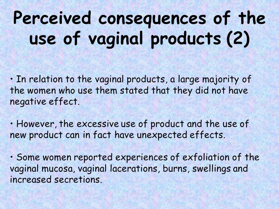 Perceived consequences of the use of vaginal products (2)